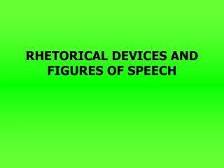 RHETORICAL DEVICES AND FIGURES OF SPEECH