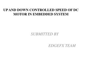 UP AND DOWN CONTROLLED SPEED OF DC MOTOR IN EMBEDDED SYSTEM