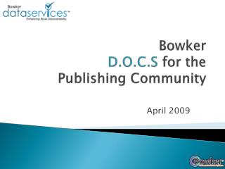 Bowker D.O.C.S  for the  Publishing Community
