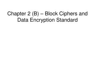 Chapter 2 (B) – Block Ciphers and Data Encryption Standard