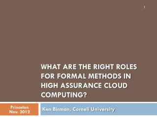 What are the Right Roles for Formal Methods in High Assurance Cloud Computing?