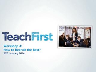 Workshop 4:  How to Recruit the Best? 20 th  January 2014