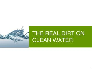 THE REAL DIRT ON  CLEAN WATER