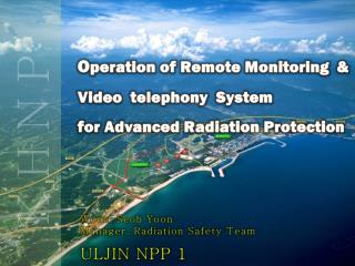 O peration of Remote Monitoring  & Video  telephony  System for Advanced Radiation Protection