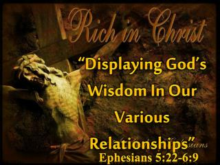 """Displaying God's Wisdom In Our Various Relationships"""