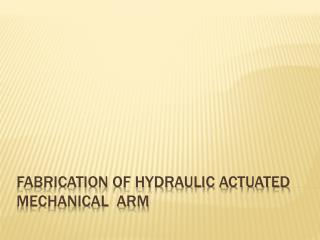FABRICATION OF HYDRAULIC ACTUATED MECHANICAL ARM