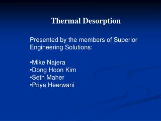 Presented by the members of Superior Engineering Solutions: Mike Najera Dong Hoon Kim Seth Maher