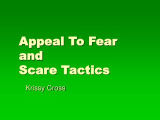 Appeal To Fear and Scare Tactics