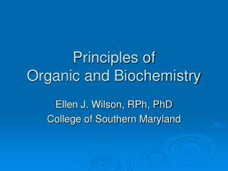 Principles of  Organic and Biochemistry