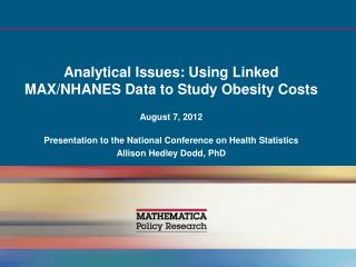 Analytical Issues: Using Linked MAX/ NHANES  Data to Study Obesity Costs