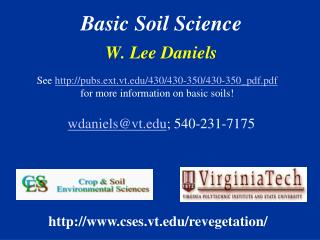 Basic Soil Science W. Lee Daniels wdaniels@vt ; 540-231-7175