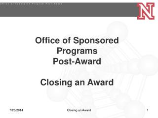 Office of Sponsored Programs Post-Award Closing an Award