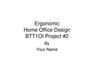 Ergonomic  Home Office Design BTT1OI Project #2