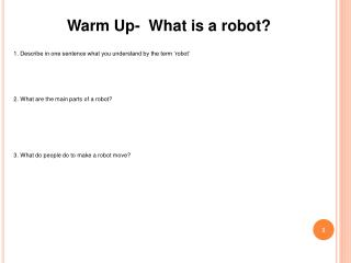 Warm Up-  What is a robot? Describe in one sentence what you understand by the term 'robot'