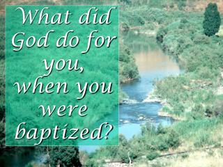 What did God do for you, when you were baptized?