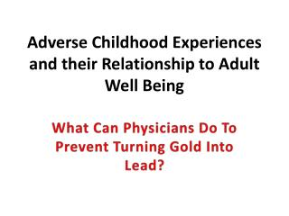 Adverse Childhood Experiences and their Relationship to Adult Well Being