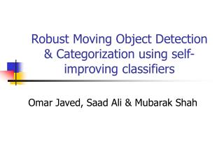Robust Moving Object Detection & Categorization using self-improving classifiers