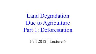 Land Degradation  Due to Agriculture Part 1: Deforestation