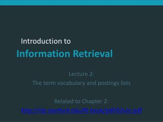 Lecture 2:  The term vocabulary and postings lists Related to Chapter 2: