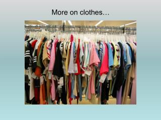 More on clothes…