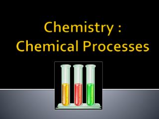 Chemistry :  Chemical Processes