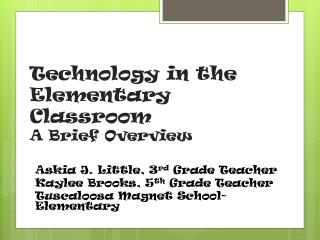 Technology in the Elementary Classroom	 A Brief Overview