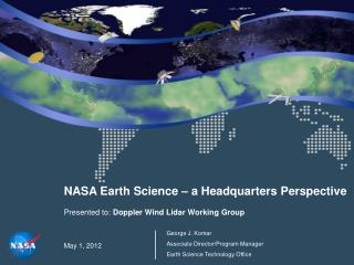 NASA Earth Science – a Headquarters Perspective  Presented to:  Doppler Wind  Lidar  Working Group