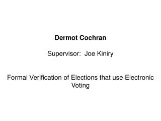 Dermot Cochran Supervisor : Joe Kiniry