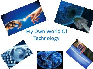 My Own World Of Technology