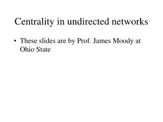 Centrality in undirected networks