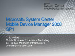 Microsoft ®  System Center  Mobile Device Manager 2008 SP1