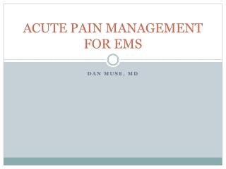 ACUTE PAIN MANAGEMENT FOR EMS