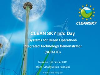CLEAN SKY Info Day Systems for Green Operations Integrated Technology Demonstrator (SGO-ITD) Toulouse, 1er Février 2011