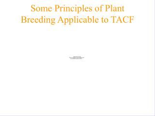 Some Principles of Plant Breeding Applicable to TACF