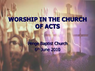 WORSHIP IN THE CHURCH OF ACTS