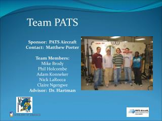 Team PATS Sponsor:  PATS Aircraft Contact:  Matthew Porter Team Members: Mike Brody Phil Holcombe