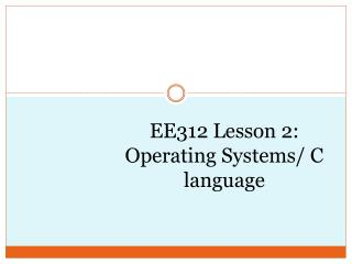 EE312  Lesson  2: Operating  Systems/ C language