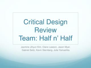 Critical Design Review Team: Half n' Half