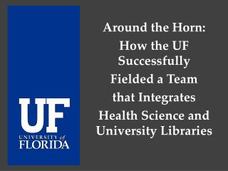 Around the Horn:  How  the UF  Successfully  Fielded  a Team  that  Integrates