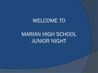 WELCOME TO MARIAN HIGH SCHOOL JUNIOR NIGHT