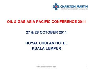 OIL & GAS ASIA PACIFIC CONFERENCE 2011  27 & 28 OCTOBER 2011 ROYAL CHULAN HOTEL KUALA LUMPUR