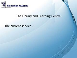 The Library and Learning Centre The current service…
