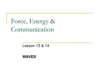 Force, Energy & Communication