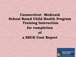 Connecticut  Medicaid School Based Child Health Program  Training Instruction  for completion  of