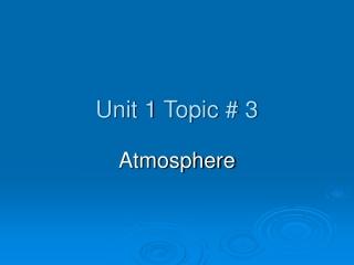 Unit 1 Topic # 3