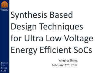 Synthesis Based Design Techniques for Ultra Low Voltage Energy Efficient  SoCs