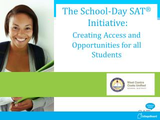 The School-Day SAT ®  Initiative:  Creating Access and Opportunities for all Students