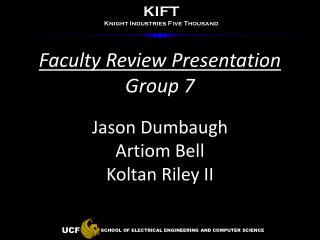 Faculty Review Presentation Group 7 Jason Dumbaugh Artiom Bell Koltan Riley II