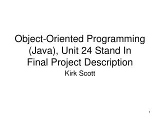 Object-Oriented Programming (Java), Unit 24 Stand In Final Project Description