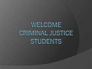 Welcome  criminal justice students